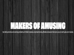 """Header image with the title: """"Makers of Amusing: By telling stories and solving problems, 30 watt creates unconventional, griftable products that are a joy to both give and receive"""""""